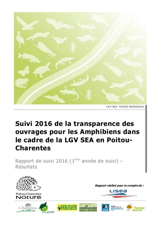 Rapport réalisé pour le compte de : LGV SEA TOURS-BORDEAUX Suivi 2016 de la transparence des ouvrages pour les Amphibiens ...