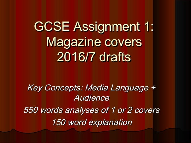 GCSE Assignment 1:GCSE Assignment 1: Magazine coversMagazine covers 2016/7 drafts2016/7 drafts Key Concepts: Media Languag...