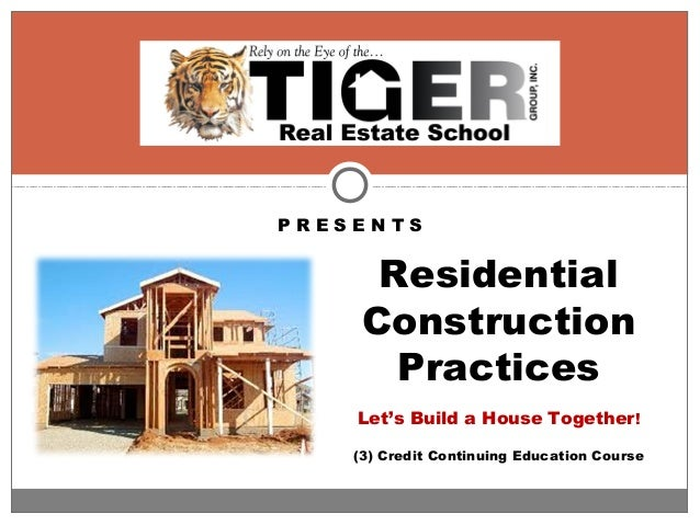 P R E S E N T S Residential Construction Practices Let's Build a House Together! (3) Credit Continuing Education Course