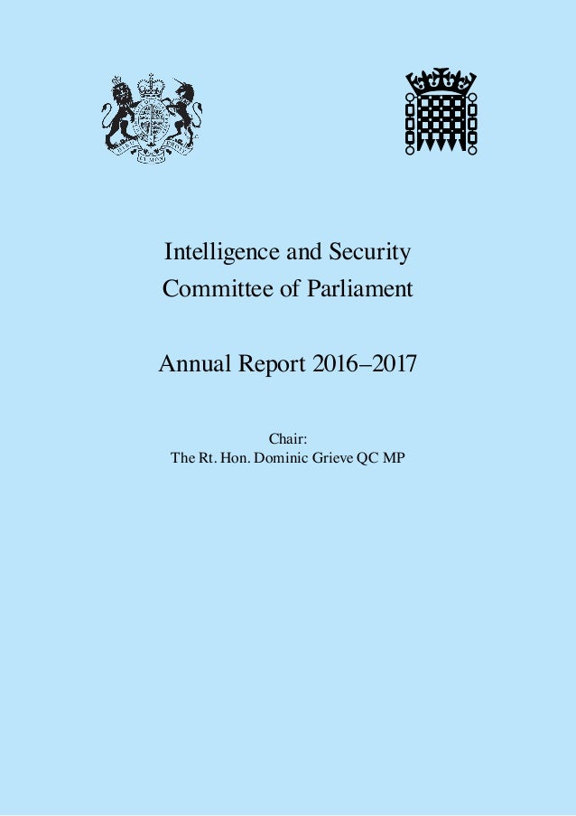 Intelligence and Security Committee of Parliament Annual Report 2016–2017 Chair: The Rt. Hon. Dominic Grieve QC MP