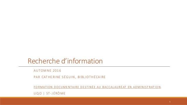 Recherche d'information AUTOMNE 2016 PAR CATHERINE SÉGUIN, BIBLIOTHÉCAIRE FORMATION DOCUMENTAIRE DESTINÉE AU BACCALAURÉAT ...
