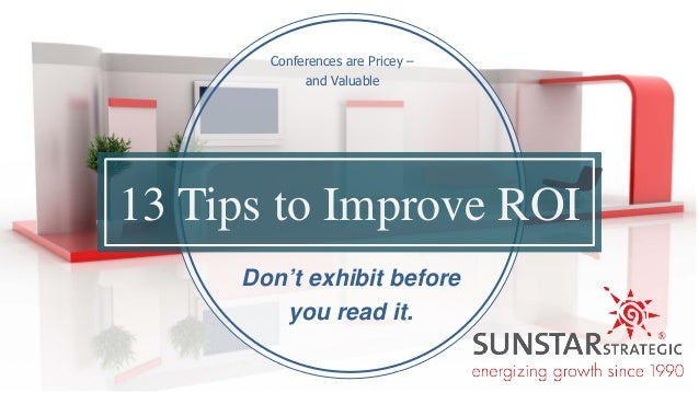 13 Tips to Improve ROI Don't exhibit before you read it. Conferences are Pricey – and Valuable