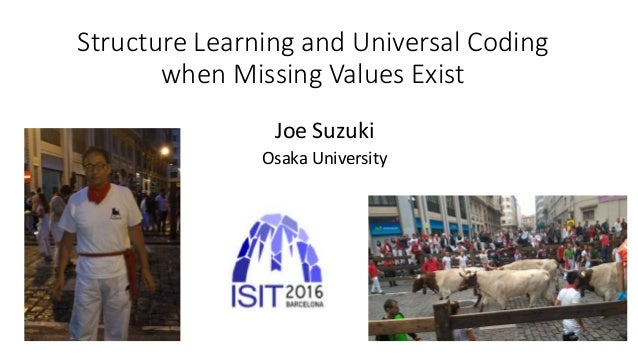 Structure Learning and Universal Coding when Missing Values Exist Joe Suzuki Osaka University