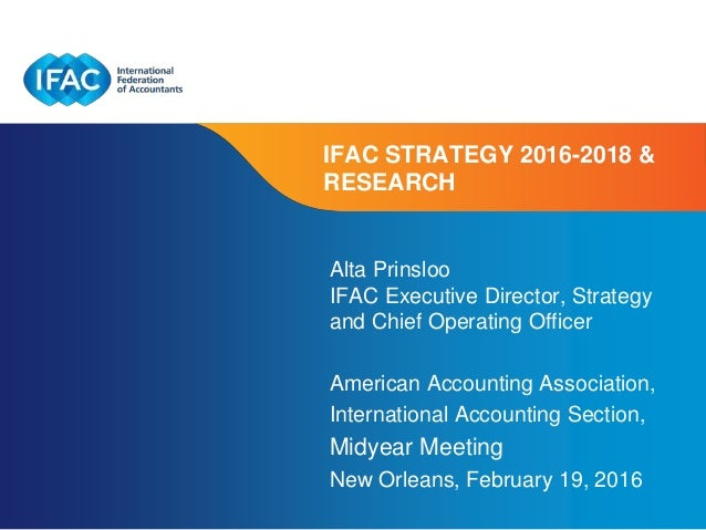 Page 1 | Confidential and Proprietary Information IFAC STRATEGY 2016-2018 & RESEARCH Alta Prinsloo IFAC Executive Director...