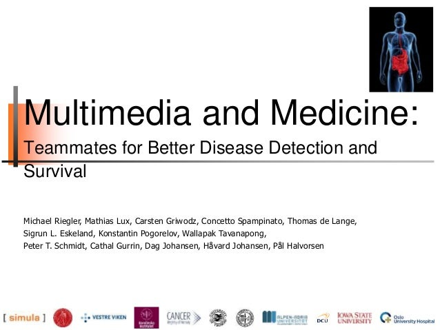 Multimedia and Medicine: Teammates for Better Disease Detection and Survival Michael Riegler, Mathias Lux, Carsten Griwodz...