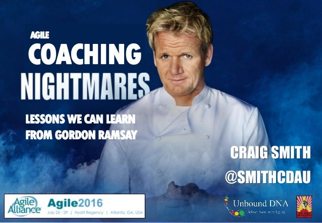 CRAIG SMITH @SMITHCDAU COACHING LESSONS WECANLEARN FROM GORDONRAMSAY AGILE