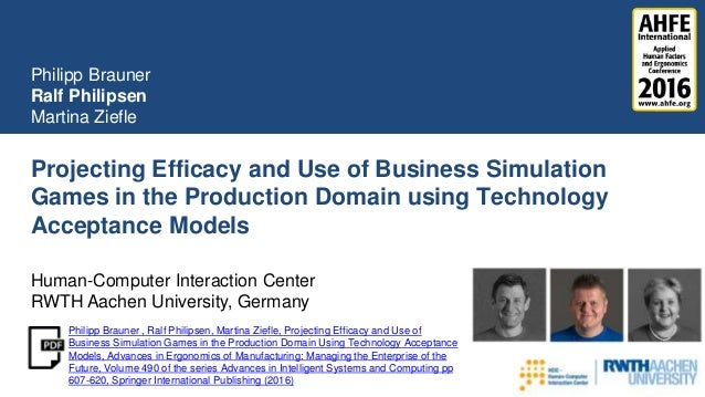 Projecting Efficacy and Use of Business Simulation Games in the Production Domain using Technology Acceptance Models Phili...
