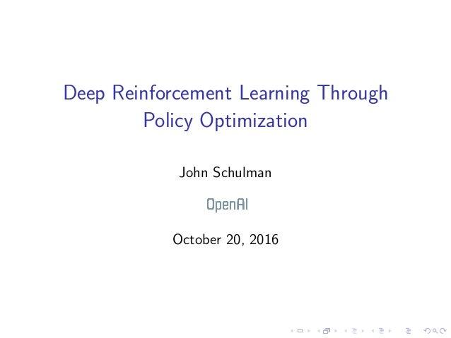 Deep Reinforcement Learning Through Policy Optimization John Schulman October 20, 2016