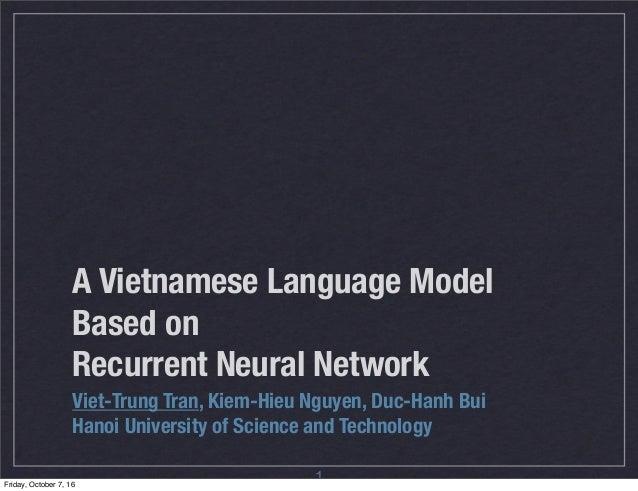 A Vietnamese Language Model Based on Recurrent Neural Network Viet-Trung Tran, Kiem-Hieu Nguyen, Duc-Hanh Bui Hanoi Univer...
