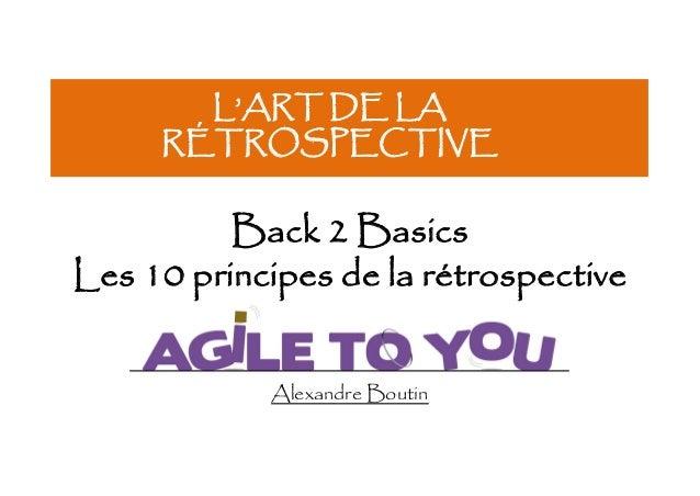 Alexandre Boutin Back 2 Basics Les 10 principes de la rétrospective L'ART DE LA RÉTROSPECTIVE