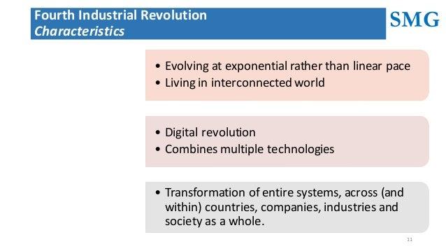 SMG 11 FourthIndustrialRevolution Characteristics • Evolvingatexponentialratherthanlinearpace • Livinginintercon...
