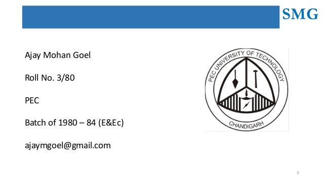SMG 3 AjayMohanGoel RollNo.3/80 PEC Batchof1980– 84(E&Ec) ajaymgoel@gmail.com