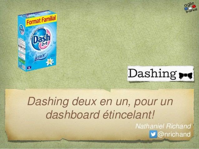 Dashing deux en un, pour un dashboard étincelant! Nathaniel Richand @nrichand