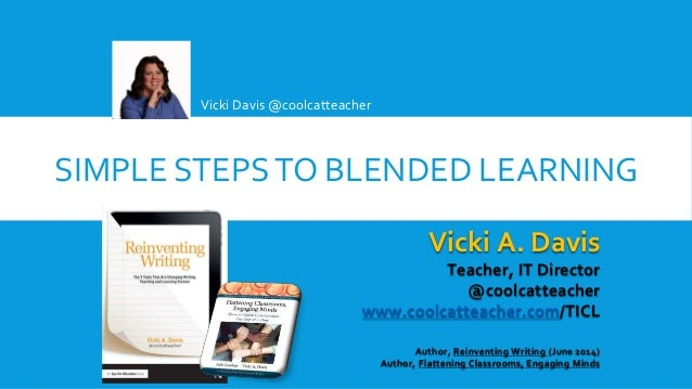 SIMPLE STEPSTO BLENDED LEARNING Vicki Davis @coolcatteacher Vicki A. Davis Teacher, IT Director @coolcatteacher www.coolca...