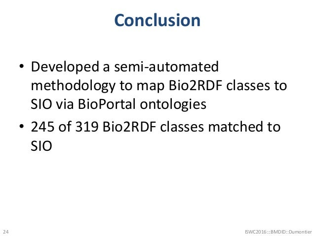 Conclusion • Developed a semi-automated methodology to map Bio2RDF classes to SIO via BioPortal ontologies • 245 of 319 Bi...