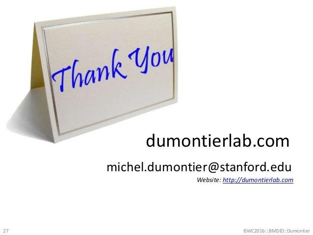 dumontierlab.com michel.dumontier@stanford.edu Website: http://dumontierlab.com 27 ISWC2016:::BMDID::Dumontier