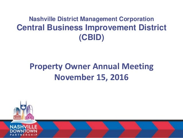 Nashville District Management Corporation Central Business Improvement District (CBID) Property Owner Annual Meeting Novem...