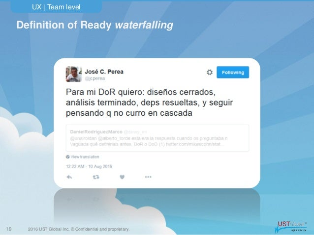2016 UST Global Inc. © Confidential and proprietary. UX   Team level 19 Definition of Ready waterfalling
