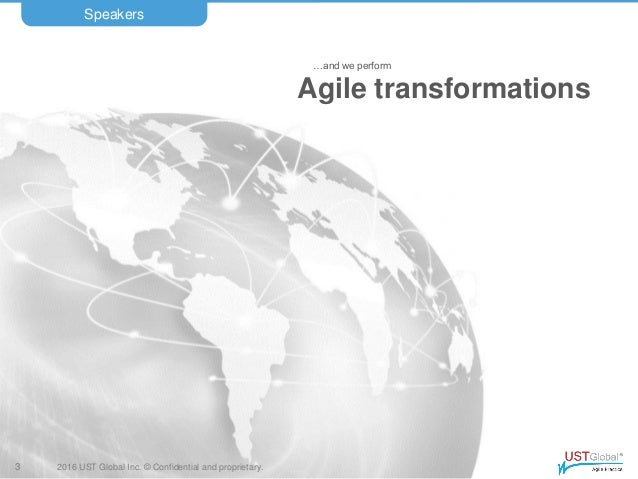 2016 UST Global Inc. © Confidential and proprietary. …and we perform Agile transformations Speakers 3