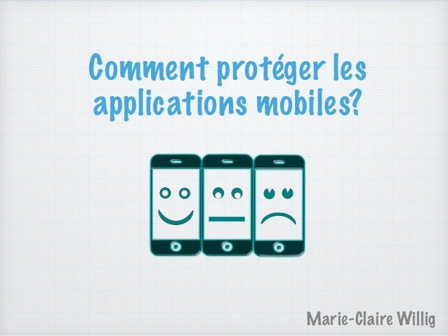 Comment protéger les applications mobiles? Marie-Claire Willig