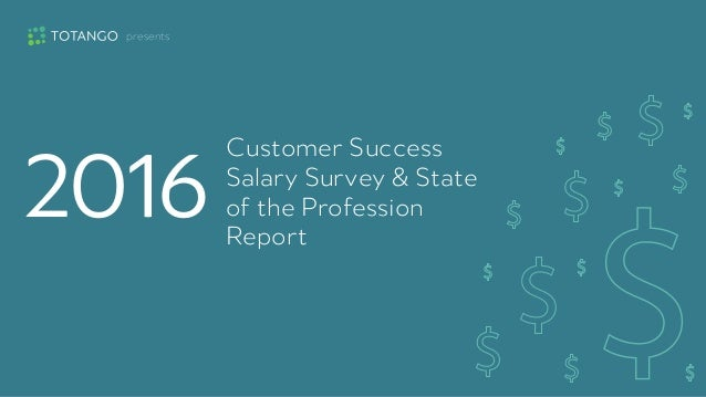 2016 Customer Success Salary Survey & State of the Profession Report presents