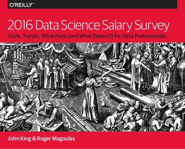 Tools, Trends, What Pays (and What Doesn't) for Data Professionals 2016DataScienceSalarySurvey John King & Roger Magoulas