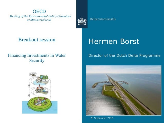 Hermen Borst Director of the Dutch Delta Programme 28 September 2016 OECD Meeting of the Environmental Policy Committee at...