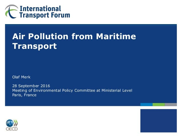 Air Pollution from Maritime Transport Olaf Merk 28 September 2016 Meeting of Environmental Policy Committee at Ministerial...