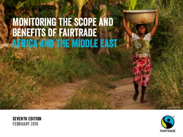Seventh Edition February 2016 Monitoring the scope and benefits of fairtrade Africa and the Middle East © Éric St-Pierre