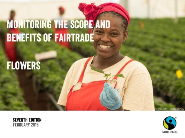 Seventh edition February 2016 Monitoring the scope and benefits of fairtrade flowers © Harald Mohr/ Fairtrade Germany