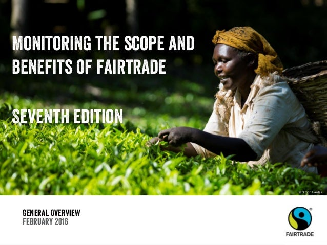 General Overview February 2016 Monitoring the scope and benefits of fairtrade Seventh edition © Simon Rawles