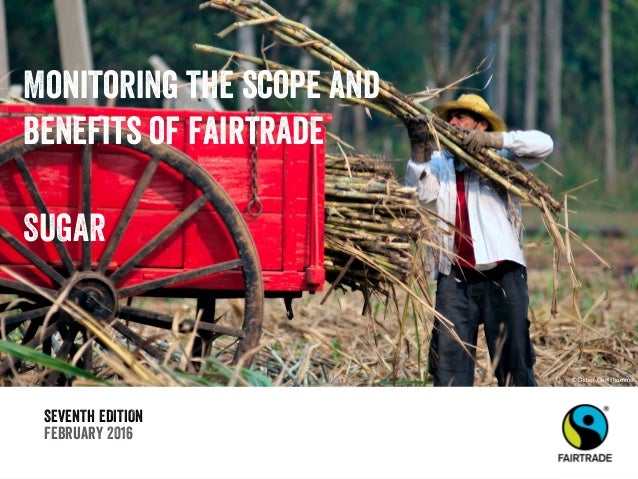 SEVENTH EDITION February 2016 Monitoring the scope and benefits of fairtrade SUGAR © Didier Gentilhomme