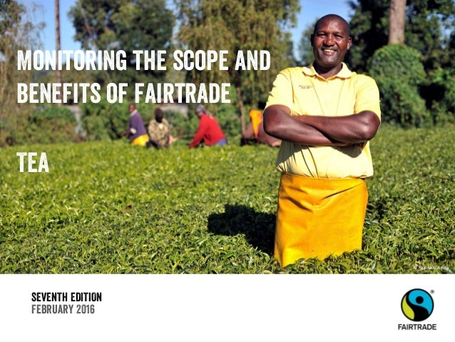 SEVENTH EDITION February 2016 Monitoring the scope and benefits of fairtrade TEA © Fairtrade Africa