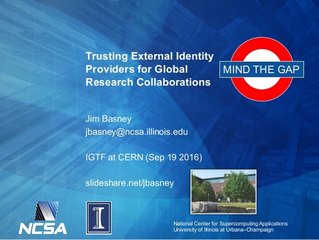 National Center for Supercomputing Applications University of Illinois at Urbana–Champaign Trusting External Identity Prov...