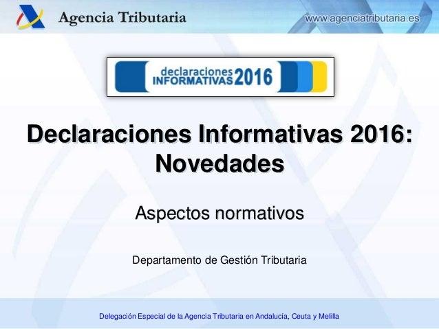 Delegación Especial de la Agencia Tributaria en Andalucía, Ceuta y Melilla Aspectos normativos Declaraciones Informativas ...