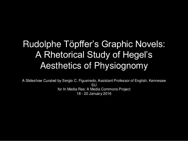 Rudolphe Töpffer's Graphic Novels: A Rhetorical Study of Hegel's Aesthetics of Physiognomy A Slideshow Curated by Sergio C...