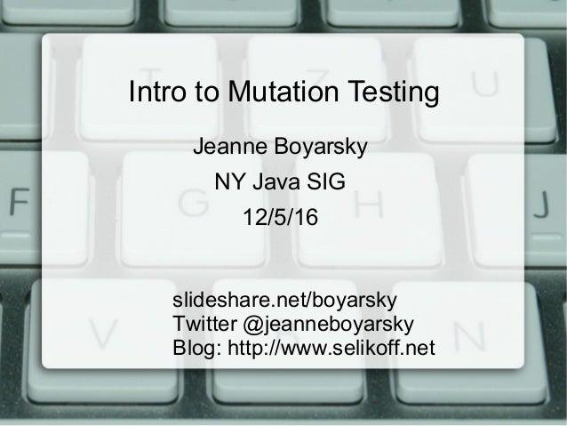 Intro to Mutation Testing slideshare.net/boyarsky Twitter @jeanneboyarsky Blog: http://www.selikoff.net Jeanne Boyarsky NY...
