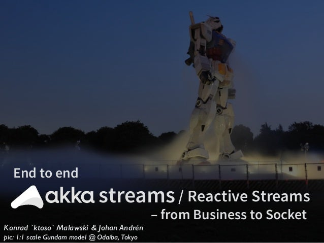 Konrad `ktoso` Malawski & Johan Andrén pic: 1:1 scale Gundam model @ Odaiba, Tokyo streams / Reactive Streams End to end –...