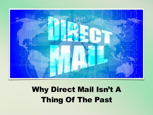 Why Direct Mail Isn't A Thing Of The Past