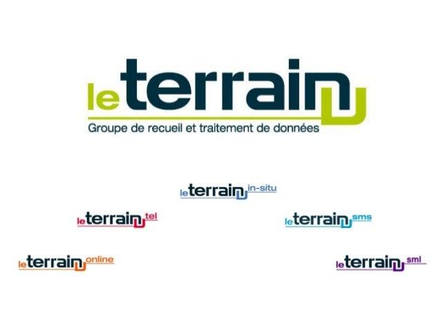 www.leterrain.fr 2 Sommaire Positionnement Partenariat LE TERRAIN X SCAN RESEARCH Le Terrain Tel - Plateforme d'enquêtes t...