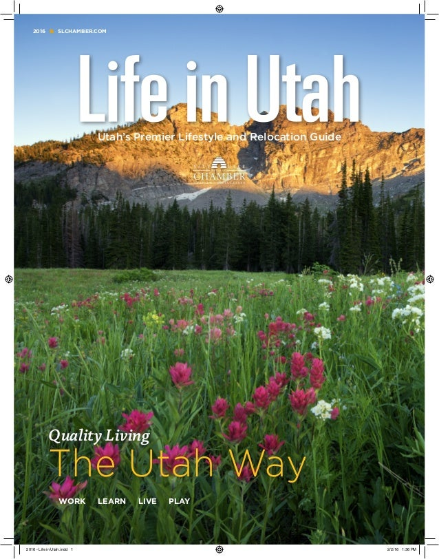 Quality Living The Utah Way WORK LEARN LIVE PLAY Utah's Premier Lifestyle and Relocation Guide 2016 SLCHAMBER.COM 2016 - L...