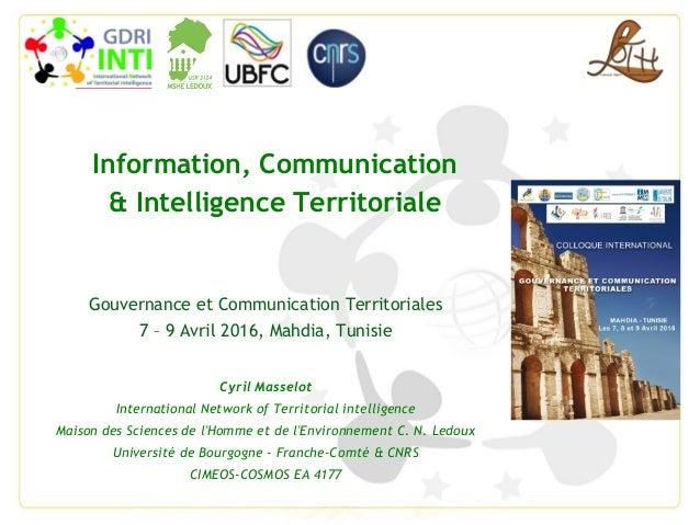 Information, Communication & Intelligence Territoriale Gouvernance et Communication Territoriales 7 – 9 Avril 2016, Mahdia...