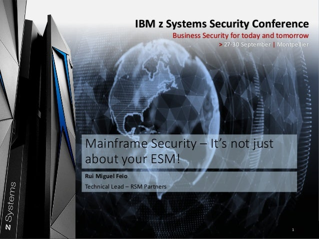 IBM	z	Systems	Security	Conference	| 27-30	September	| Montpellier IBM	Systems IBM	z	Systems	Security	Conference Business	S...