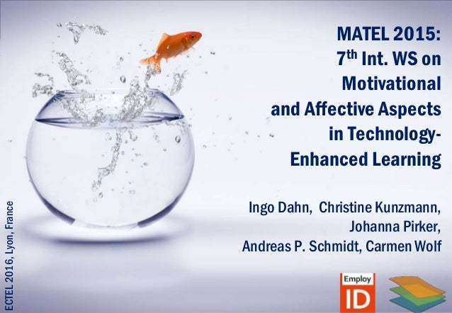 MATEL 2015: 7th Int. WS on Motivational and Affective Aspects in Technology- Enhanced Learning Ingo Dahn, Christine Kunzma...