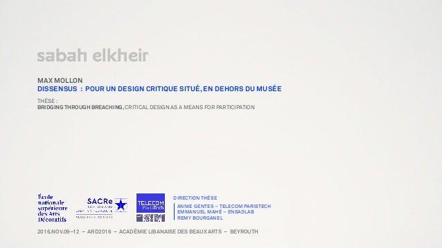 SABAH ELKHEIR MAX MOLLON DISSENSUS : POUR UN DESIGN CRITIQUE SITUÉ, EN DEHORS DU MUSÉE THÈSE :  BRIDGING THROUGH BREACHIN...