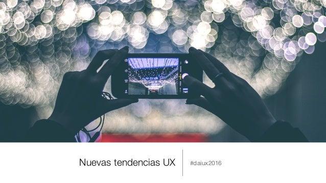 Nuevas tendencias UX #daiux2016