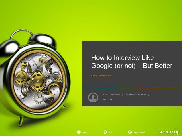 GayleL. McDowell | Founder/ CEO, CareerCup gayle in/gaylemcdgayle How to Interview Like Google (or not) – But Better Best&...
