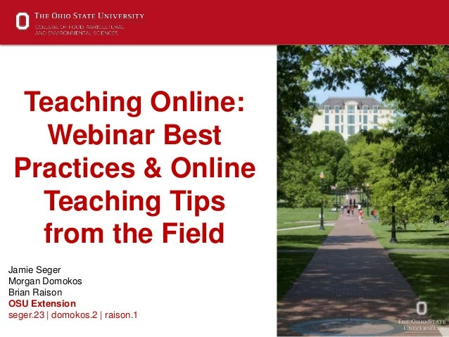 1 Teaching Online: Webinar Best Practices & Online Teaching Tips from the Field Jamie Seger Morgan Domokos Brian Raison OS...
