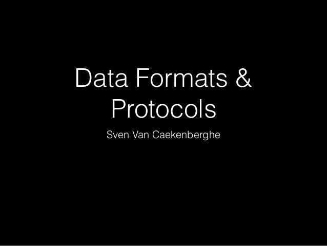 Data Formats & Protocols Sven Van Caekenberghe