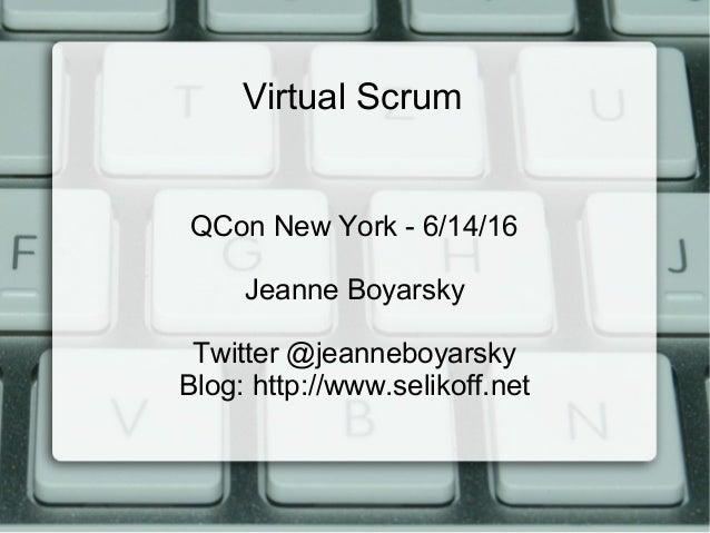 Virtual Scrum QCon New York - 6/14/16 Jeanne Boyarsky Twitter @jeanneboyarsky Blog: http://www.selikoff.net